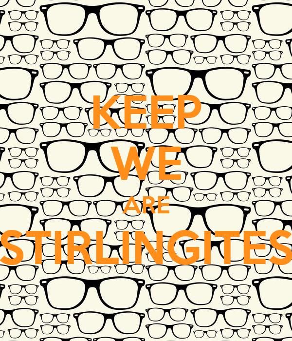 KEEP WE ARE STIRLINGITES