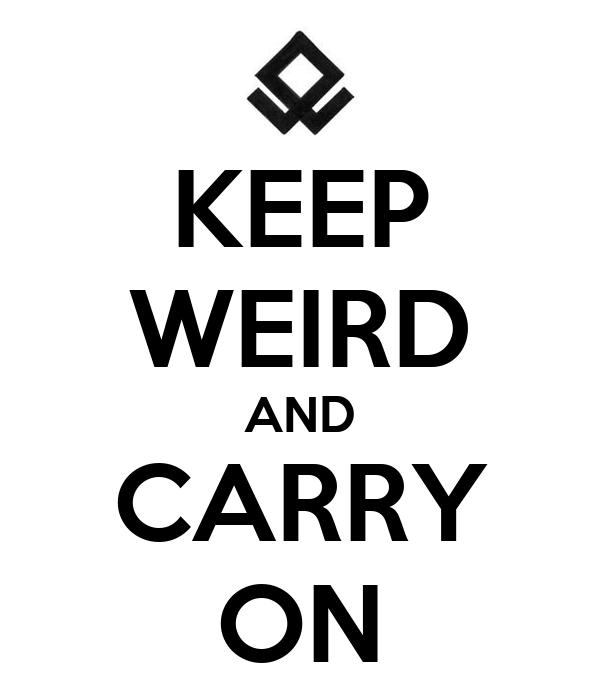 KEEP WEIRD AND CARRY ON