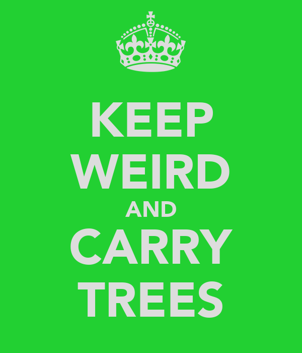 KEEP WEIRD AND CARRY TREES