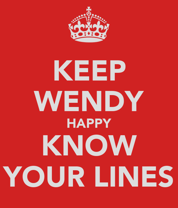 KEEP WENDY HAPPY KNOW YOUR LINES