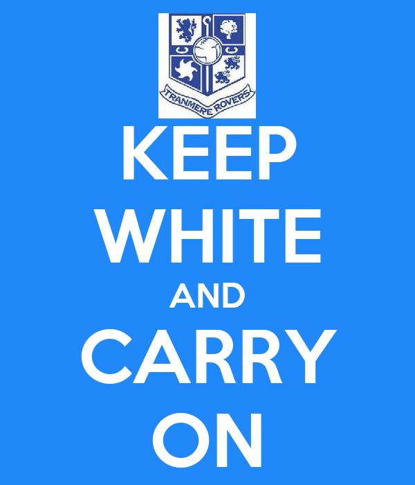 KEEP WHITE AND CARRY ON