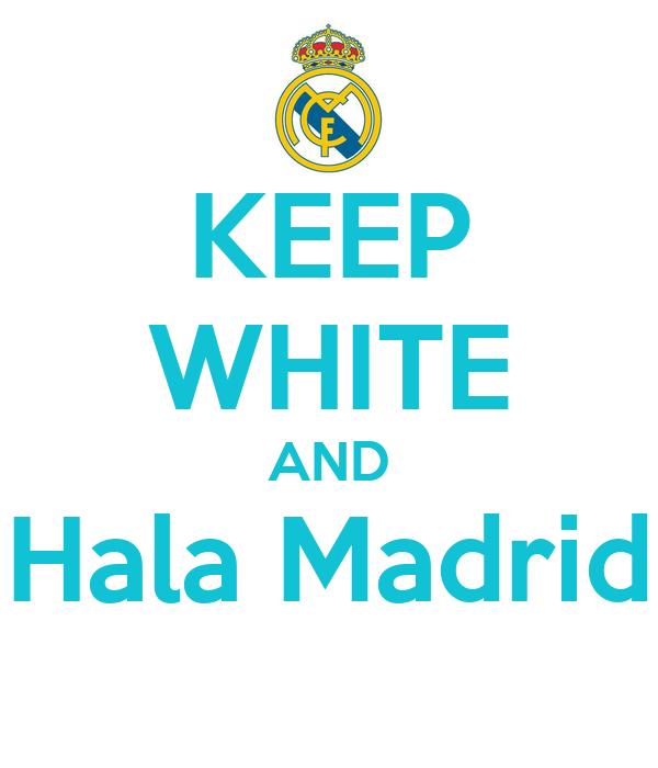 KEEP WHITE AND Hala Madrid