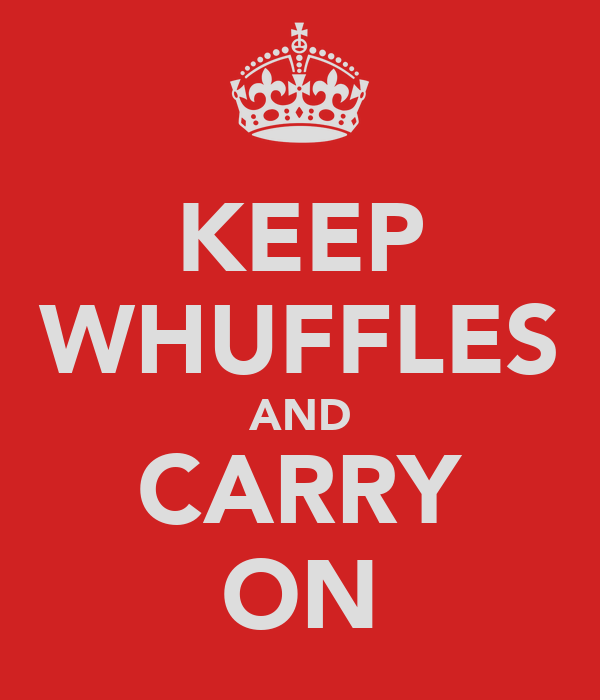 KEEP WHUFFLES AND CARRY ON