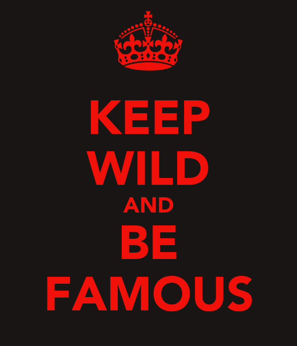 KEEP WILD AND BE FAMOUS
