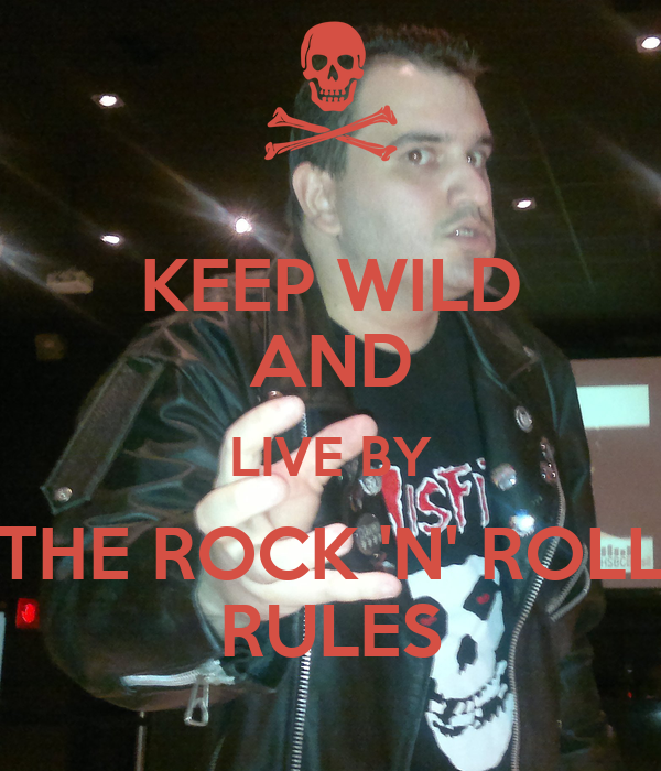 KEEP WILD AND LIVE BY THE ROCK 'N' ROLL RULES