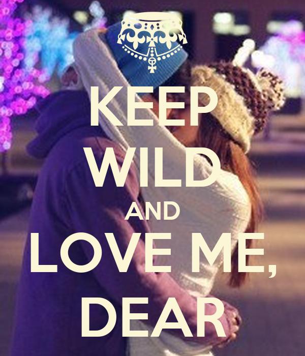 KEEP WILD AND LOVE ME, DEAR