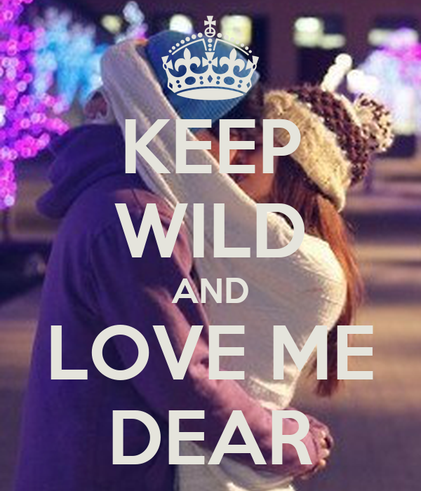 KEEP WILD AND LOVE ME DEAR