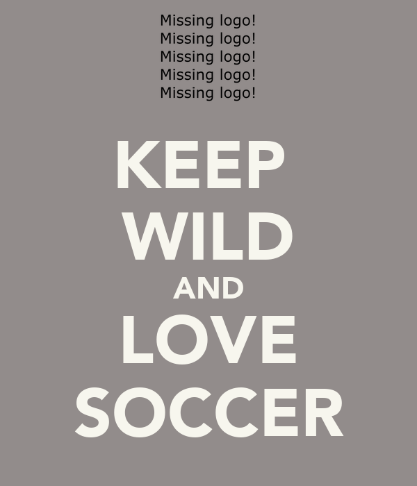 KEEP  WILD AND LOVE SOCCER