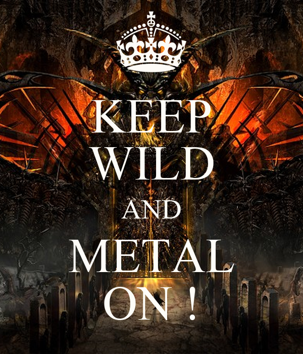 KEEP WILD AND METAL ON !