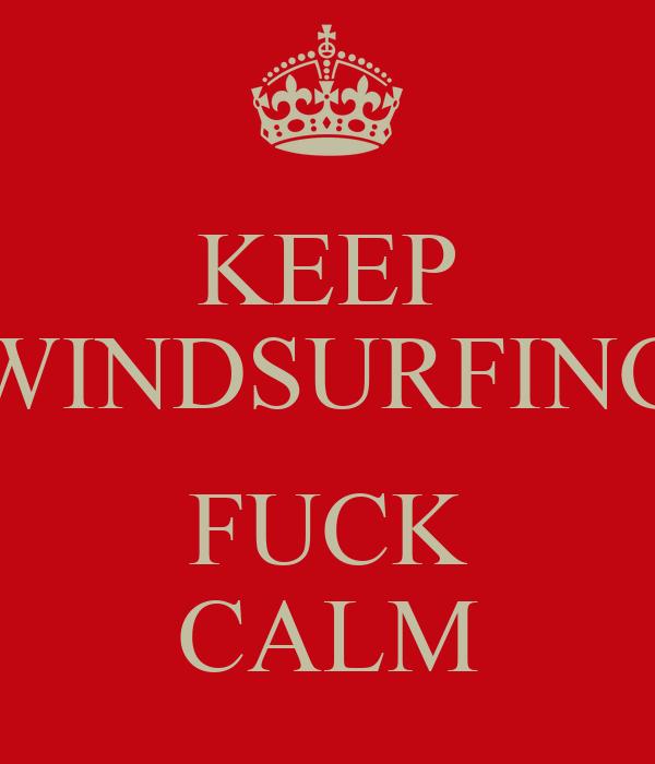KEEP WINDSURFING  FUCK CALM