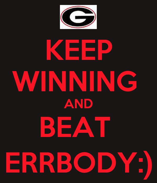 KEEP WINNING  AND BEAT  ERRBODY:)