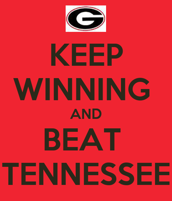 KEEP WINNING  AND BEAT  TENNESSEE
