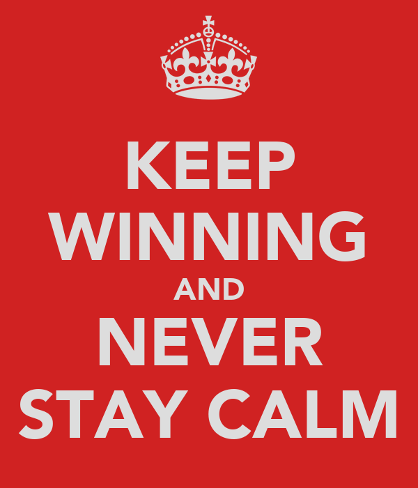 KEEP WINNING AND NEVER STAY CALM