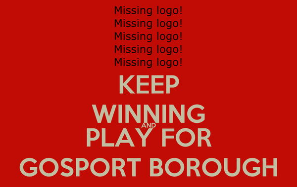 KEEP WINNING AND PLAY FOR GOSPORT BOROUGH