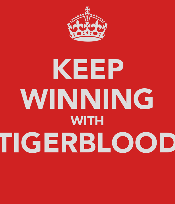 KEEP WINNING WITH TIGERBLOOD