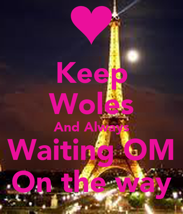 Keep Woles And Always Waiting OM On the way
