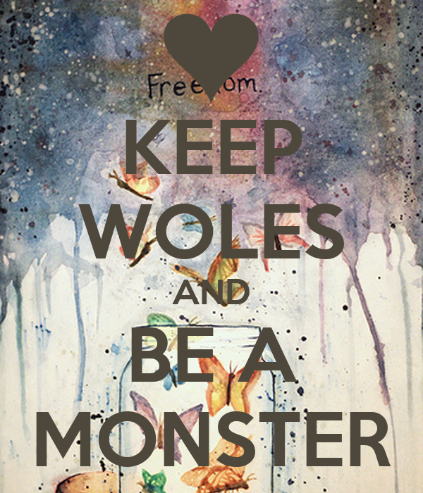 KEEP WOLES AND BE A MONSTER