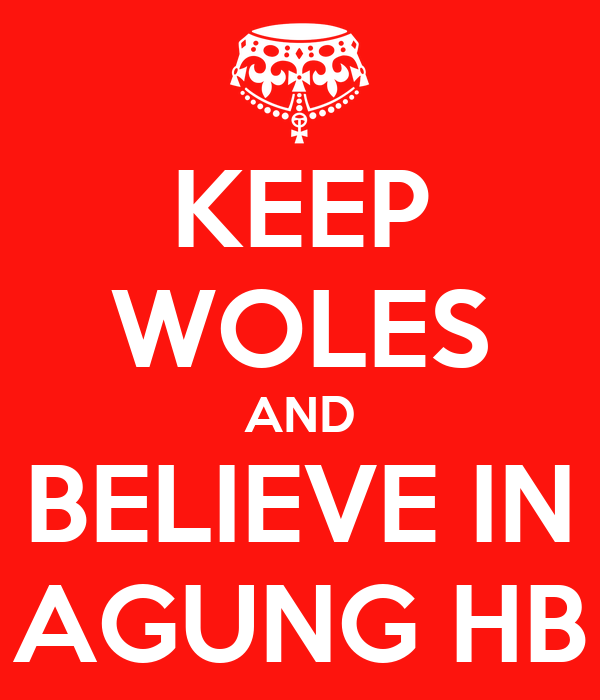 KEEP WOLES AND BELIEVE IN AGUNG HB