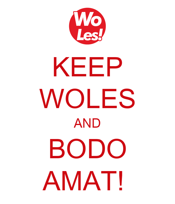 KEEP WOLES AND BODO AMAT!