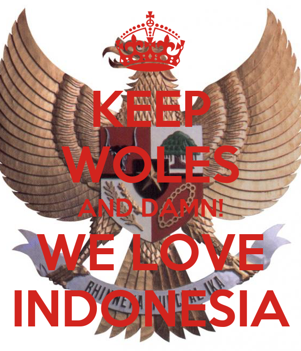 KEEP WOLES AND DAMN! WE LOVE INDONESIA
