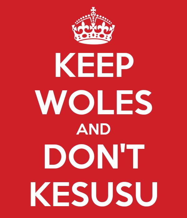 KEEP WOLES AND DON'T KESUSU