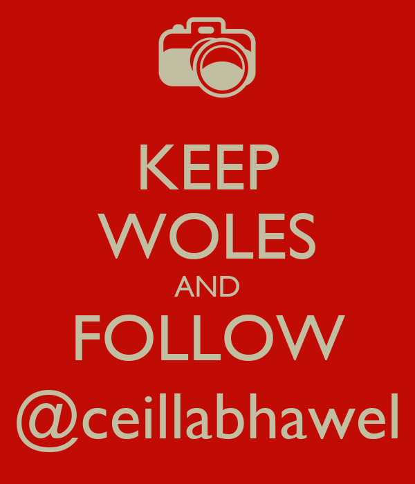 KEEP WOLES AND FOLLOW @ceillabhawel