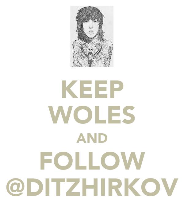 KEEP WOLES AND FOLLOW @DITZHIRKOV