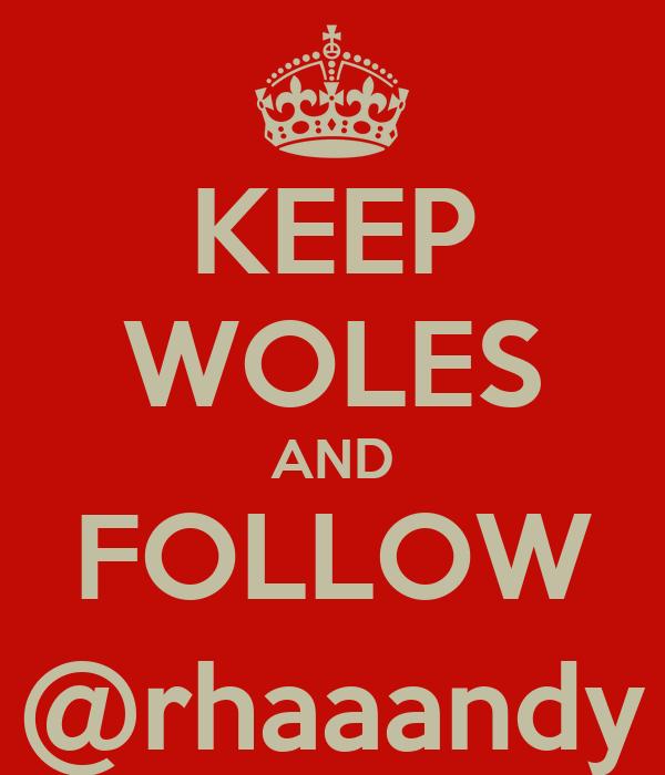 KEEP WOLES AND FOLLOW @rhaaandy