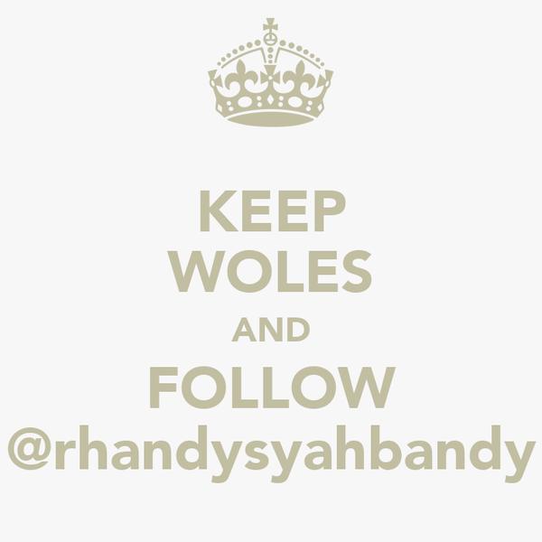 KEEP WOLES AND FOLLOW @rhandysyahbandy