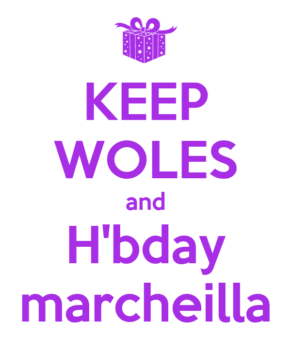 KEEP WOLES and H'bday marcheilla