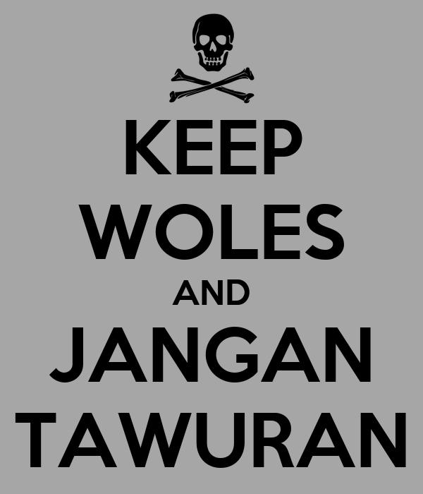 KEEP WOLES AND JANGAN TAWURAN