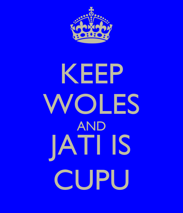 KEEP WOLES AND JATI IS CUPU