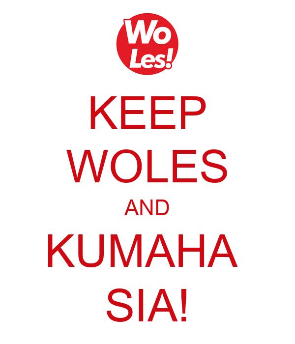 KEEP WOLES AND KUMAHA  SIA!