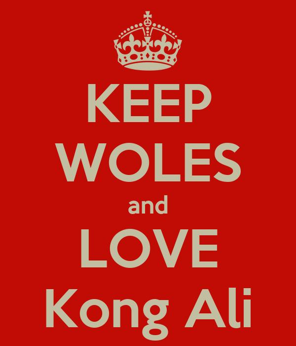 KEEP WOLES and LOVE Kong Ali