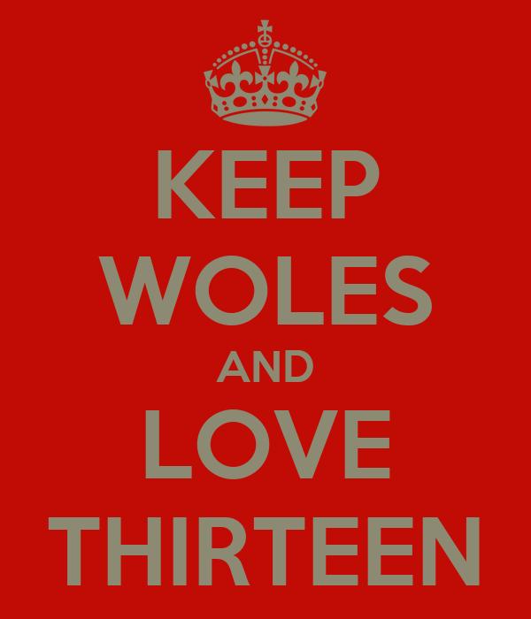 KEEP WOLES AND LOVE THIRTEEN