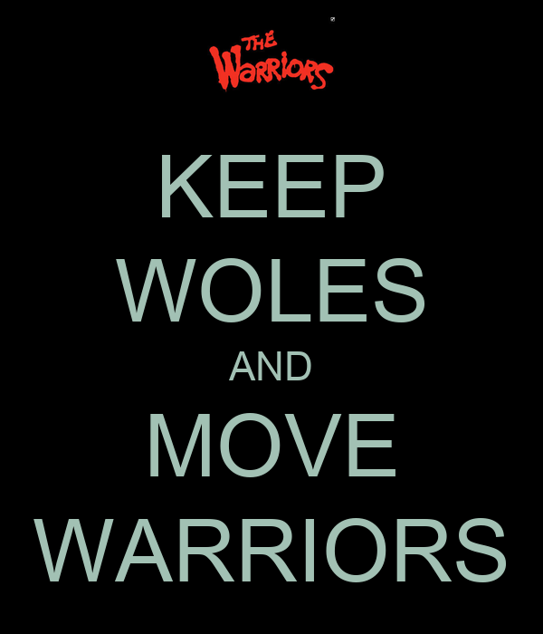 KEEP WOLES AND MOVE WARRIORS