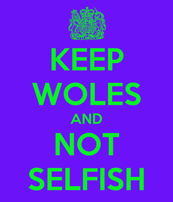 KEEP WOLES AND NOT SELFISH