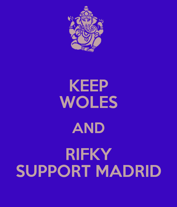 KEEP WOLES AND RIFKY SUPPORT MADRID