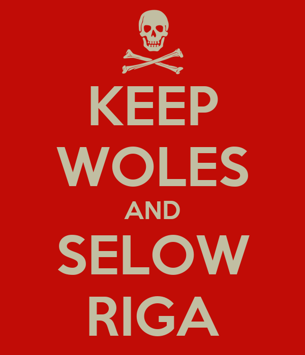 KEEP WOLES AND SELOW RIGA