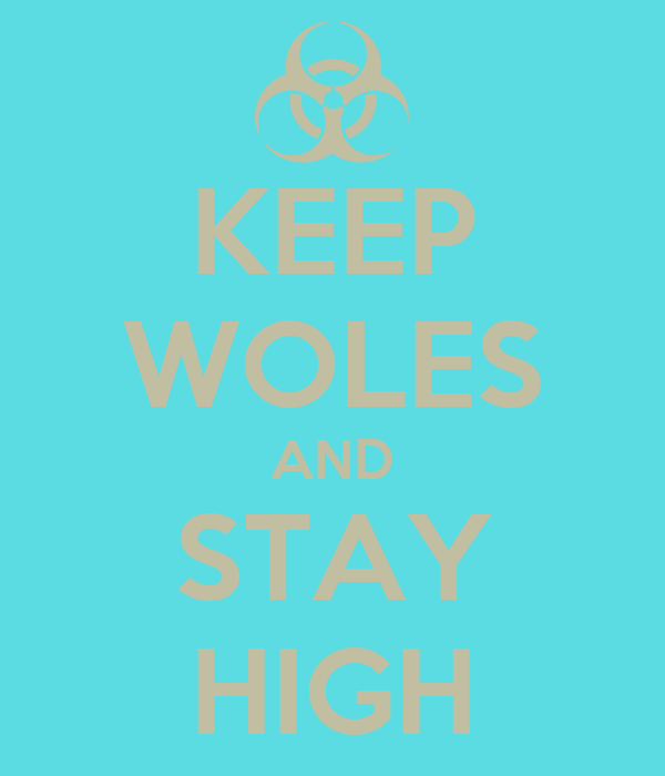 KEEP WOLES AND STAY HIGH