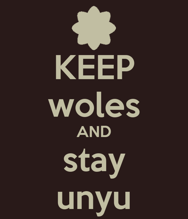 KEEP woles AND stay unyu