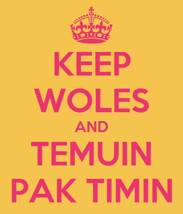 KEEP WOLES AND TEMUIN PAK TIMIN