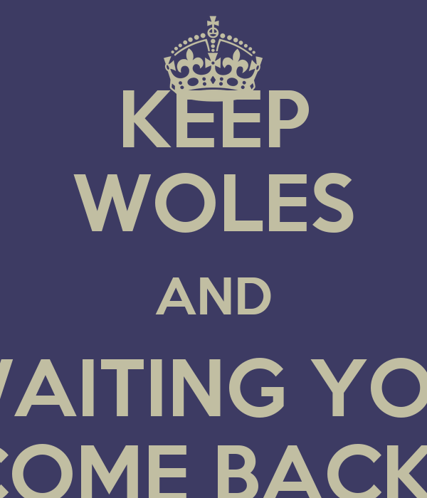 KEEP WOLES AND WAITING YOU COME BACK !