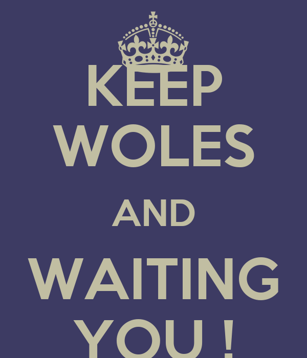 KEEP WOLES AND WAITING YOU !