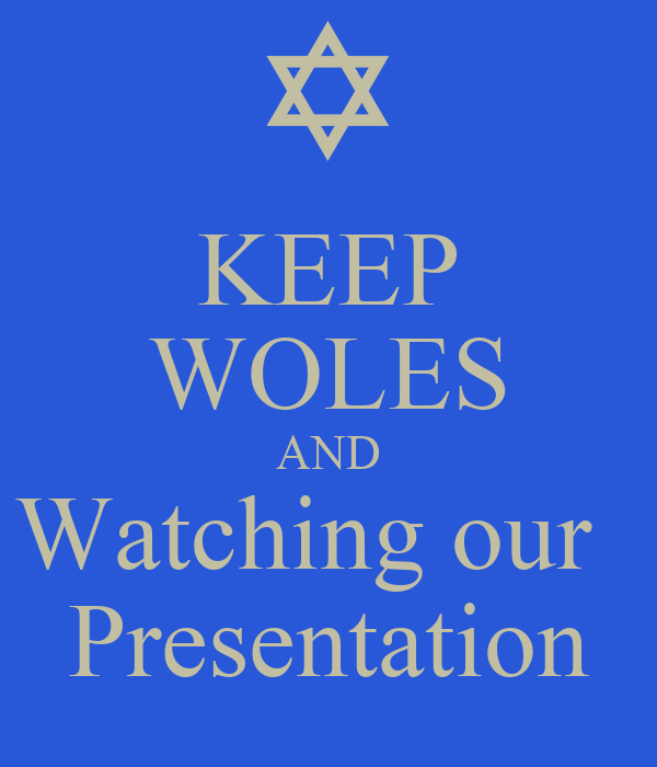 KEEP WOLES AND Watching our   Presentation