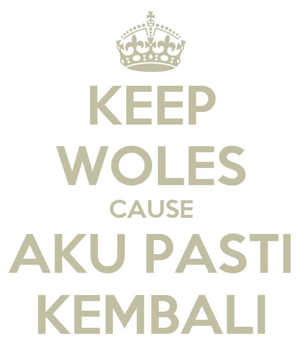 KEEP WOLES CAUSE AKU PASTI KEMBALI