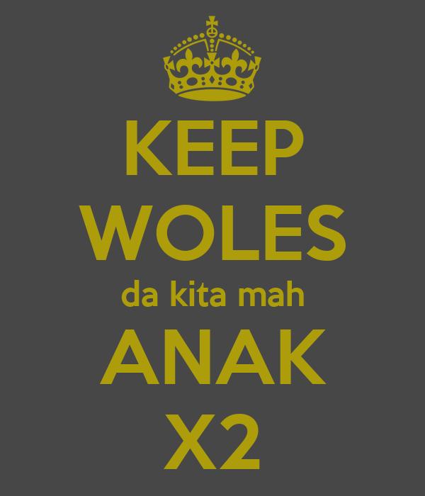 KEEP WOLES da kita mah ANAK X2