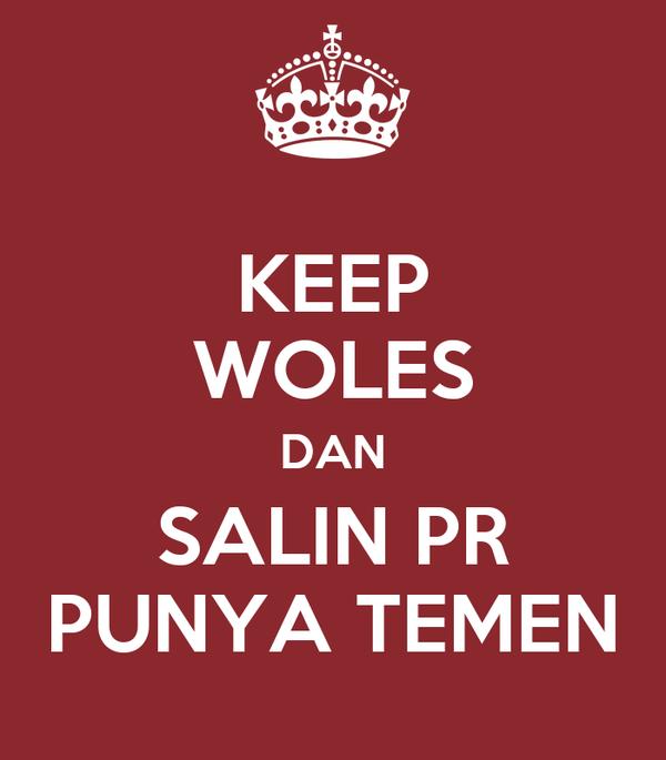 KEEP WOLES DAN SALIN PR PUNYA TEMEN