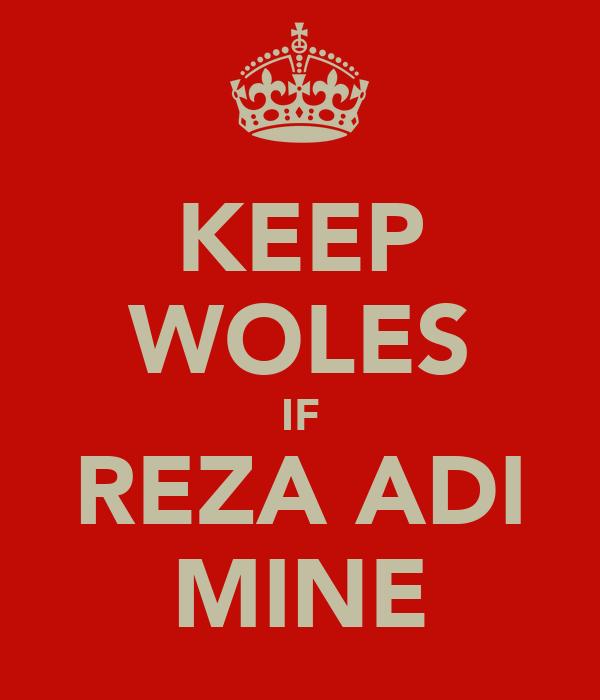 KEEP WOLES IF REZA ADI MINE
