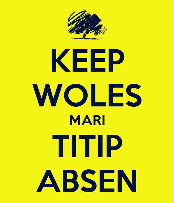 KEEP WOLES MARI TITIP ABSEN
